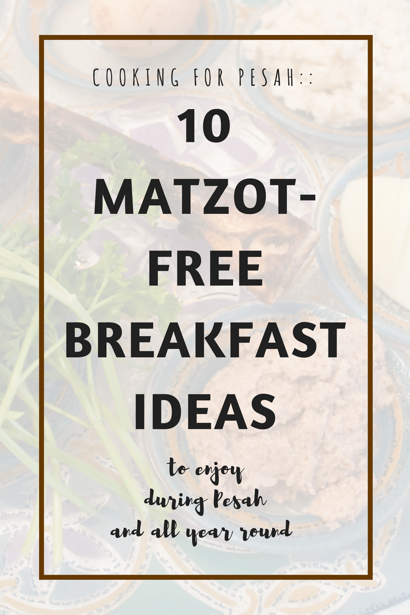 10 Matzot-Free Breakfasts Ideas {to enjoy during Pesah and All Year Round}