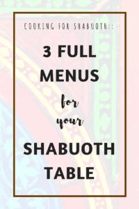 3 Full Menu Ideas for your Shabuoth Table