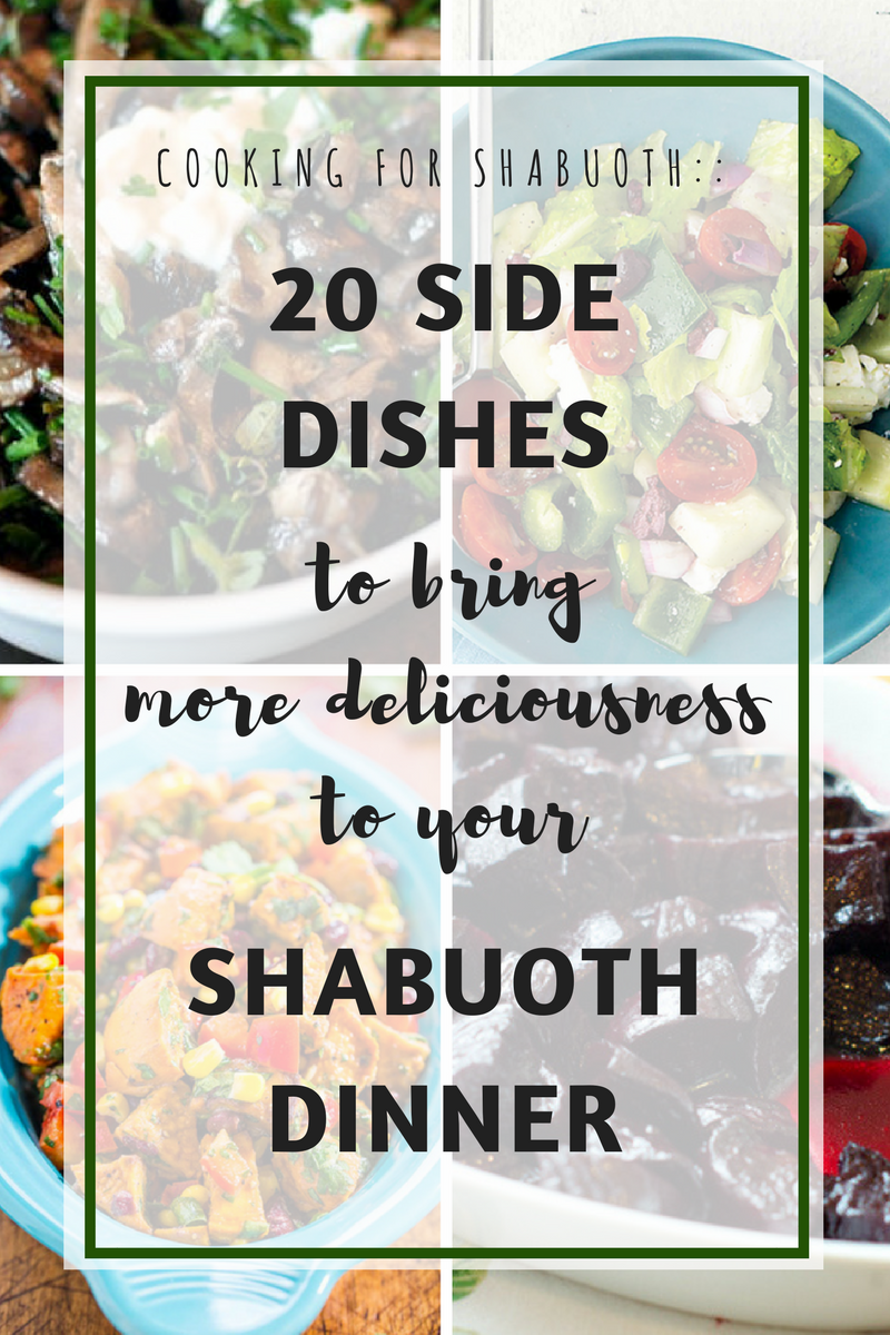 20 Side Dishes to bring more deliciousness to your Shabuoth Dinner