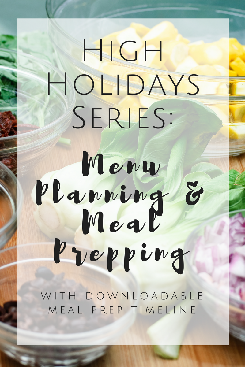 High Holidays Series – Part 1: Menu Planning & Meal Prepping {with downloadable meal prep timeline}