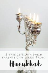 5 Things Non-Jewish Parents Can Learn from Hanukkah