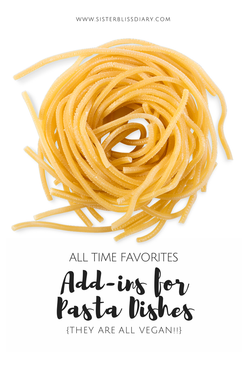 Pasta Fix: 5 Favorites Add-Ins for your Pasta Dishes (Hint: They are all Vegan!)